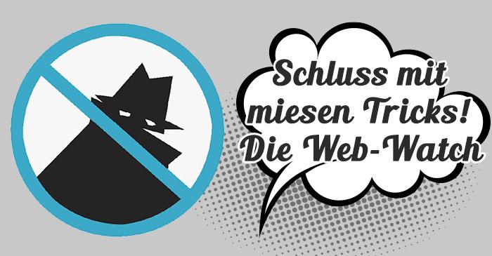 Web-Watch: die miesen Tricks der Internet-Marketer werden entlarvt!