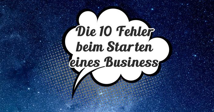 Die 10 häufigsten Fehler beim Starten eines Online Business (Punkt 8 kostet dich besonders viel Geld)